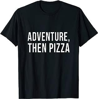 Adventure Then Pizza T-Shirt Junk Food Party Funny Memories