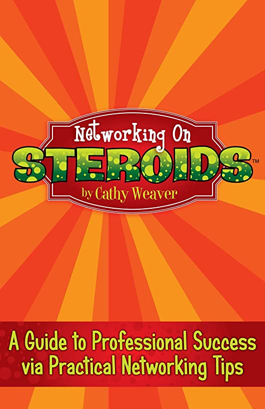 Networking On Steroids: A Guide to Professional Success via Practical Networking Tips