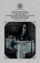 The Posthumous Papers of the Pickwick Club, Containing a Faithful Record of the Perambulations, Perils, Travels, Adventures and Sporting Transactions of the Corresponding Members