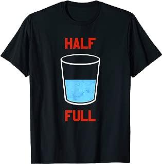 Glass Half Empty Half Full Funny Sarcastic Realist Joke gift T-Shirt