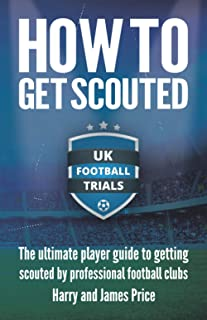 How To Get Scouted: The ultimate player guide to getting scouted by professional football clubs