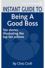 Being a Good Boss: Ten stories illustrating the top ten actions (Instant Guides) Kindle Edition
