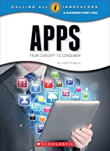 Apps: From Concept to Consumer (Calling All Innovators: a Career for You)