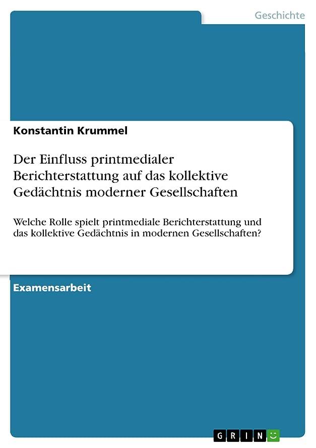 重要な代数的生じるDer Einfluss printmedialer Berichterstattung auf das kollektive Ged?chtnis moderner Gesellschaften: Welche Rolle spielt printmediale Berichterstattung ... in modernen Gesellschaften? (German Edition)