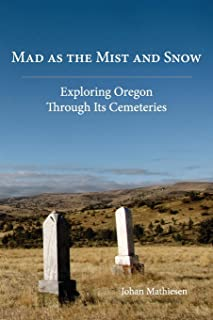 Mad as the Mist and Snow: Exploring Oregon Through Its Cemeteries