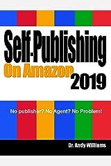 Self-Publishing on Amazon 2019: No publisher? No Agent? No Problem! Kindle Edition