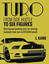 Turo - From Side Hustle to Six Figures:: Starting and growing your car-sharing business from zero to $10,000 a month