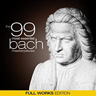 The 99 Most Essential Bach Masterpieces (Full Works Edition)