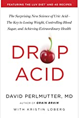 Drop Acid: The Surprising New Science of Uric Acid—The Key to Losing Weight, Controlling Blood Sugar, and Achieving Extraordinary Health Kindle Edition