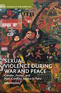 Sexual Violence during War and Peace: Gender, Power, and Post-Conflict Justice in Peru (Studies of the Americas)