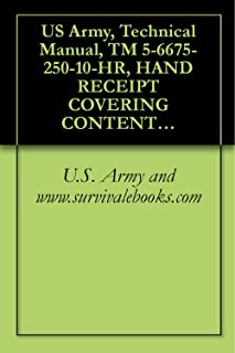 US Army, Technical Manual, TM 5-6675-250-10-HR, HAND RECEIPT COVERING CONTENTS OF COMPONENTS OF END ITEM, (COEI), ISSUE ITEMS, (BII), AND ADDITIONAL AUTHORIZATION