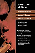 Executive Guide to Business Success through Human-Centred Systems (Executive Guides)