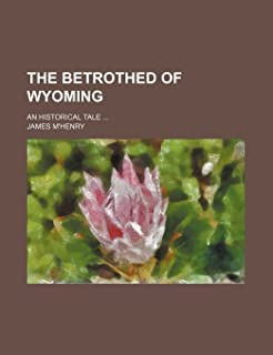 The Betrothed of Wyoming; An Historical Tale