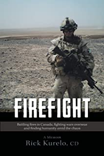 Firefight: Battling fires in Canada, fighting wars overseas and finding humanity amid the chaos