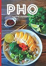 Pho cocina vietnamita: Cocina vietnamita ilustrada en color para preparar su plato ideal de fideos con sabores asiáticos d...