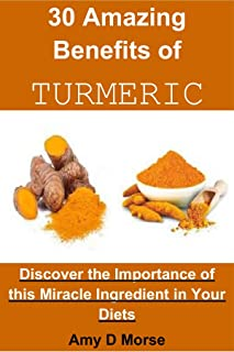 30 Amazing Benefits of Turmeric: Discover the Importance of this Miracle Ingredient in Your Diets