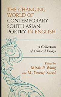 The Changing World of Contemporary South Asian Poetry in English: A Collection of Critical Essays