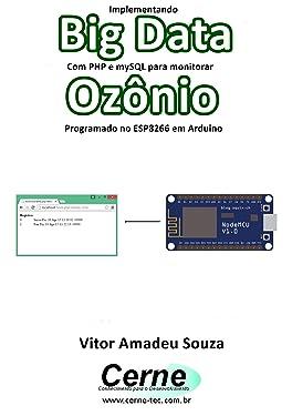 Implementando Big Data Com PHP e mySQL para monitorar Ozônio Programado no ESP8266 em Arduino (Portuguese Edition)