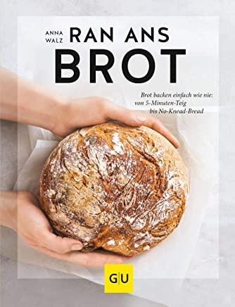 Ran ans Brot!: Genial einfache Rezepte ohne Vorteig, Brühstück & Co.