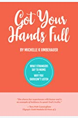 Got Your Hands Full: What Strangers Say to Moms & Why You Shouldn't Listen Kindle Edition