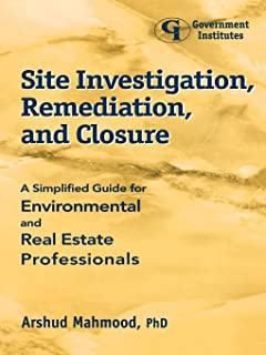 Site Investigation, Remediation, and Closure: A Simplified Guide for Environmental and Real Estate Professionals