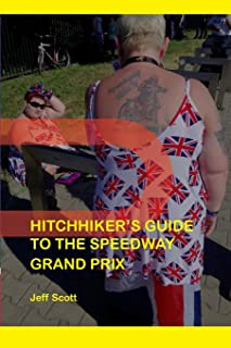 Hitchhiker's Guide to the Speedway Grand Prix: One Man's Far-flung Summer Behind the Scenes