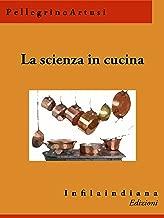 La scienza in cucina: e l'arte di mangiar bene (Italian Edition)