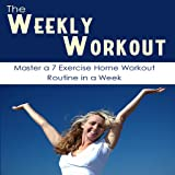 Weekly Workout : Master 7 Exercise Home Workout Routine In A Week