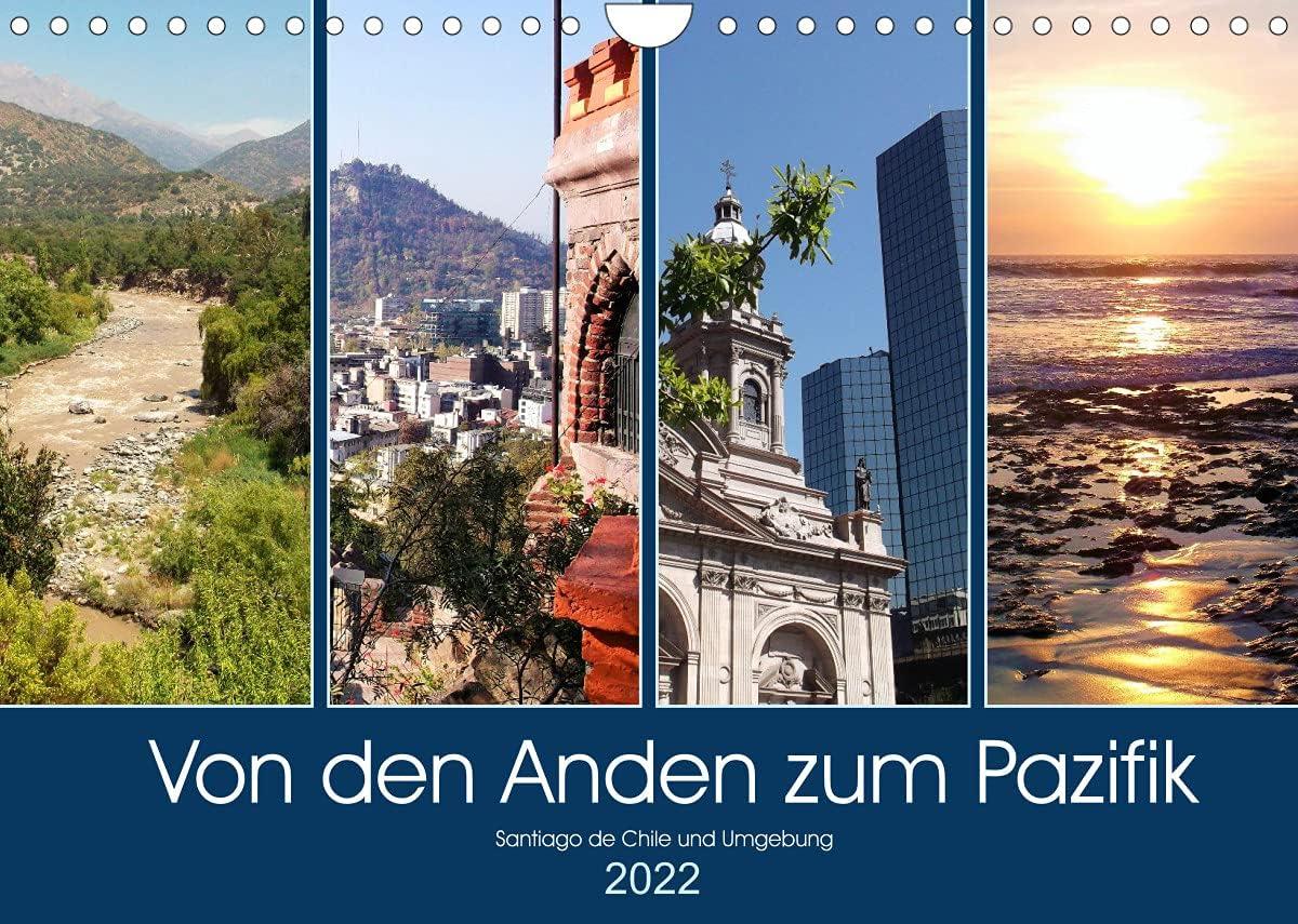 Von den Anden zum Pazifik - Santiago de Chile und Umgebung (Wandkalender 2022 DIN A4 quer)