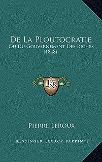 De La Ploutocratie: Ou Du Gouvernement Des Riches (1848)