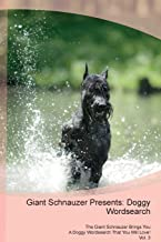 Giant Schnauzer Presents: Doggy Wordsearch  The Giant Schnauzer Brings You A Doggy Wordsearch That You Will Love! Vol. 3