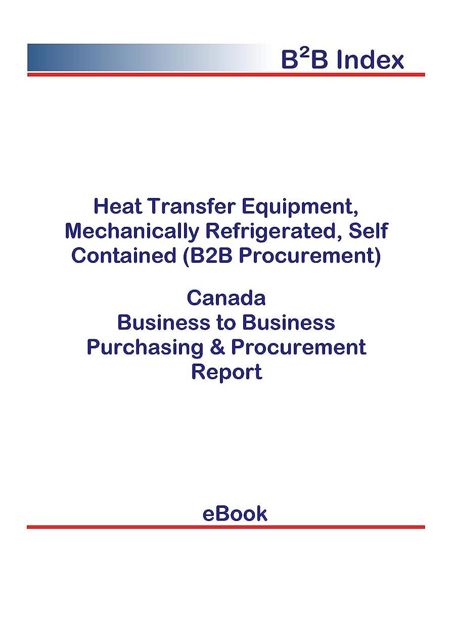 に対してトークンルートHeat Transfer Equipment, Mechanically Refrigerated, Self Contained (B2B Procurement) in Canada: B2B Purchasing + Procurement Values (English Edition)