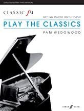 Classic FM -- Play the Classics: Getting Started on the Piano (Faber Edition: Classic FM)
