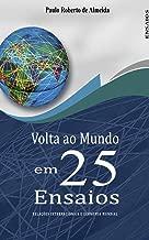 Volta ao mundo em 25 ensaios: Relações Internacionais e Economia Mundial (Portuguese Edition)
