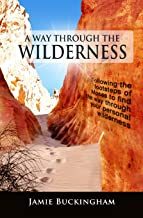 A Way Through the Wilderness: Following the footsteps of Moses find the way through your personal wilderness.