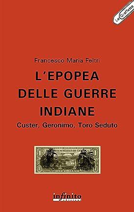 L'epopea delle guerre indiane: Custer, Geronimo, Toro Seduto