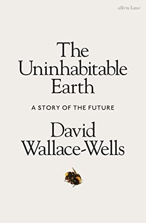 The Uninhabitable Earth: A Story of the Future