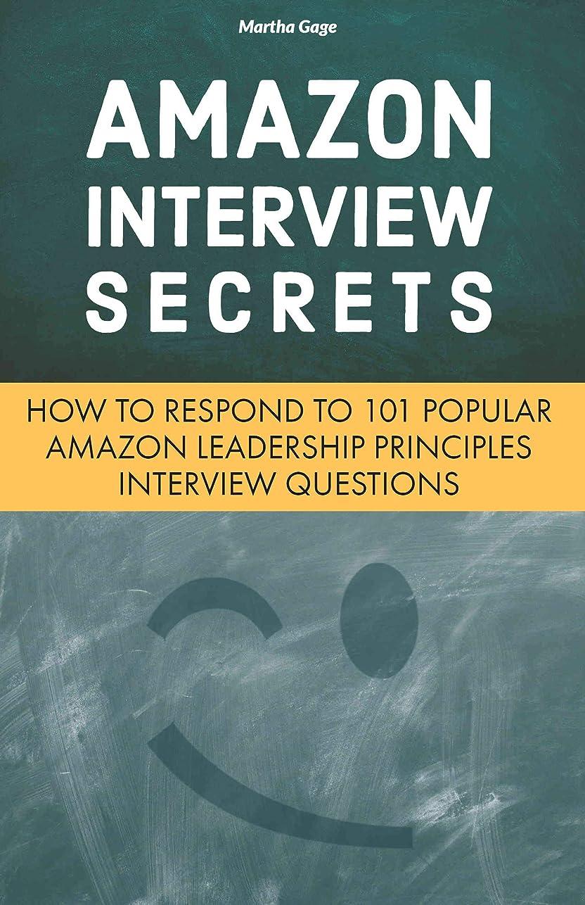 ためらう合理化懸念Amazon Interview Secrets: How to Respond to 101 Popular Amazon Leadership Principles Interview Questions (English Edition)