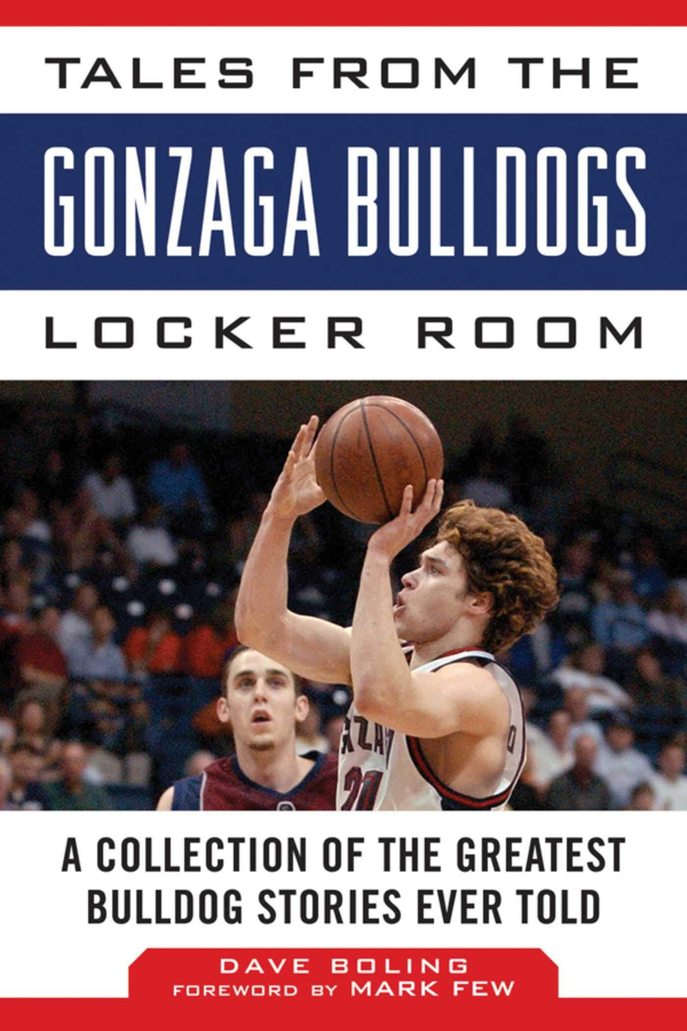 Tales From The Gonzaga Bulldogs Locker Room: A Collection Of The Greatest Bulldog Stories Ever Told (Tales From The Team) ...