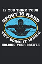 """If You Think Your Sport Is Hard Try Doing It While Holding Your Breath: Notebook or Journal 6 x 9"""" 110 Pages Wide Lined In..."""