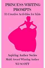 Princess Writing Prompts: 31 Creative Activities For Kids (Aspiring Author Series Book 5) Kindle Edition