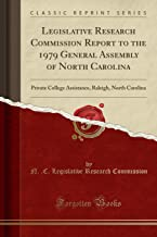 Legislative Research Commission Report to the 1979 General Assembly of North Carolina: Private College Assistance, Raleigh, North Carolina (Classic Reprint)