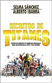 Secretos de Titanes: Conoce los secretos de campeones mundiales para ser exitoso en la vida y en el deporte (Spanish Edition)