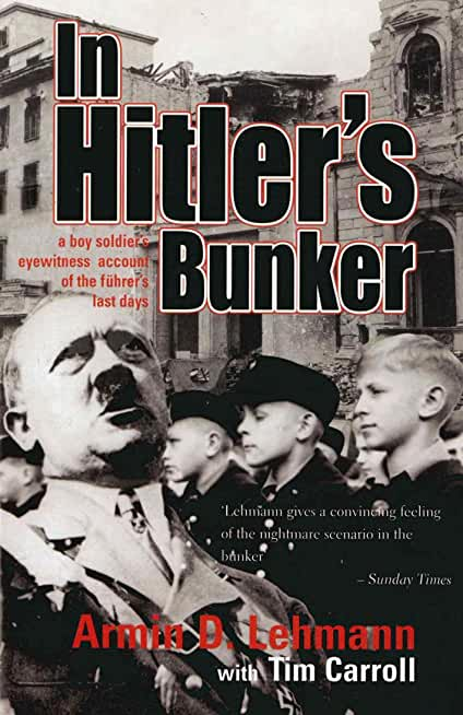 In Hitler's Bunker: A Boy Soldier's Eyewitness Account of the Führer's Last Days (English Edition)