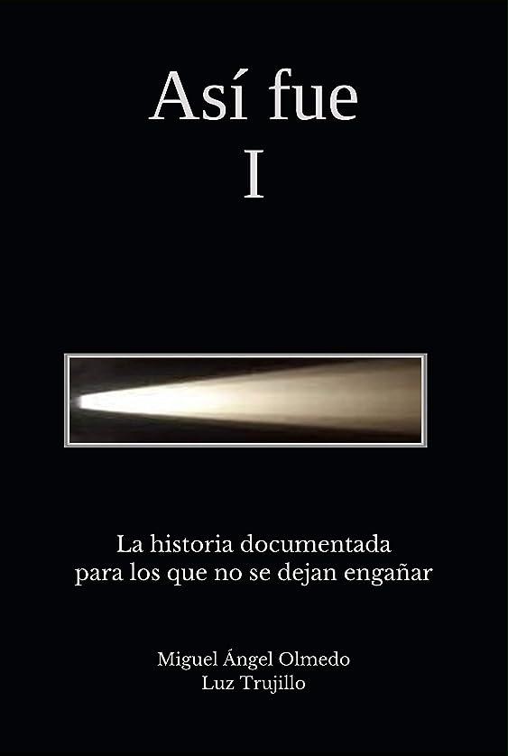 ゆるく相関する乱気流Así fue I: La historia documentada para los que no se dejan enga?ar (Spanish Edition)