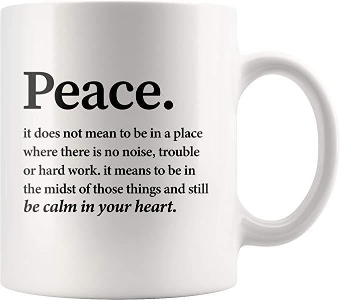 Inspirational Quote Mug Peace Definition Be Calm In Your Heart Coffee Mug 11 Oz Motivational Housewarming Gifts Peace Be Still Mug Kitchen Dining