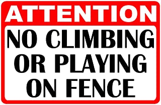 Attention No Climbing or Playing on Fence Sign. 9x12 Metal. Keep Off of Fences Signs
