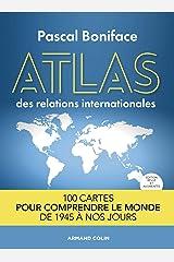 Atlas des relations internationales - 2e éd. : 100 cartes pour comprendre le monde de 1945 à nos jours (Hors Collection) Format Kindle