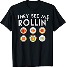 They See Me Rollin' Funny Sushi Shirt