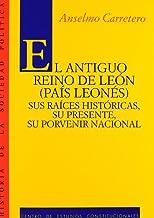 El antiguo Reino de León (País Leonés).: Sus raices históricas, su presente, su porvenir nacional (Historia de la Sociedad Política)
